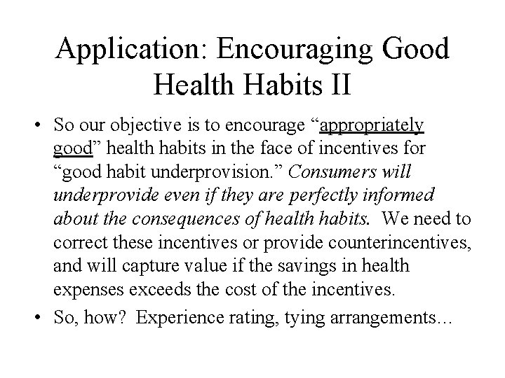 """Application: Encouraging Good Health Habits II • So our objective is to encourage """"appropriately"""