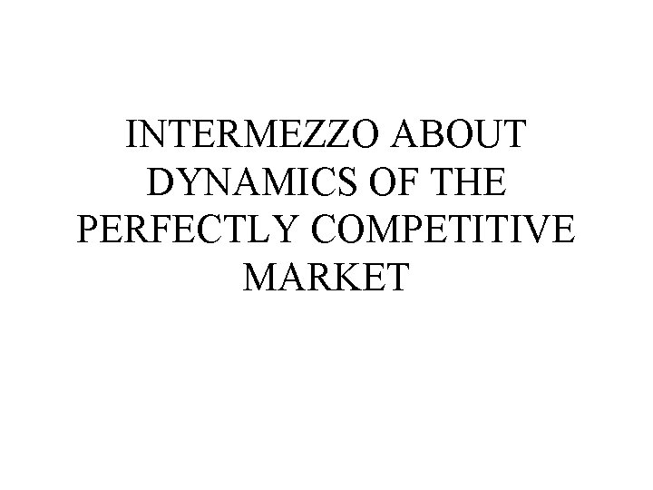INTERMEZZO ABOUT DYNAMICS OF THE PERFECTLY COMPETITIVE MARKET