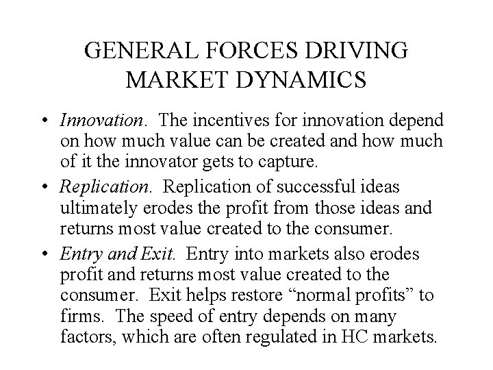 GENERAL FORCES DRIVING MARKET DYNAMICS • Innovation. The incentives for innovation depend on how