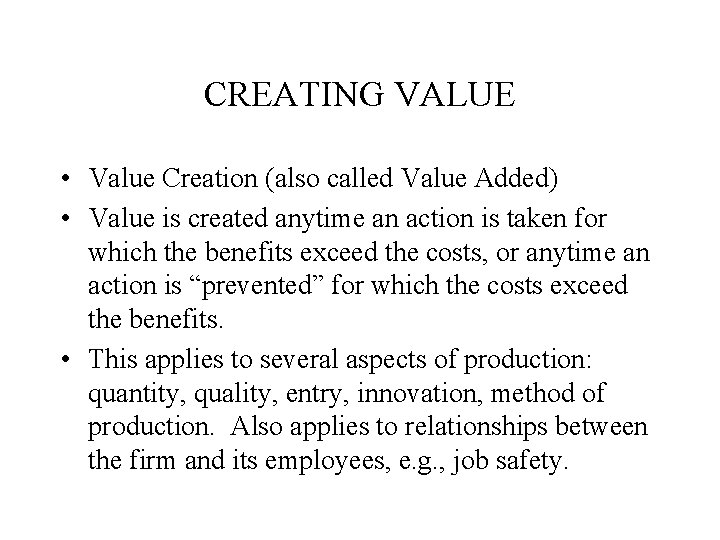 CREATING VALUE • Value Creation (also called Value Added) • Value is created anytime