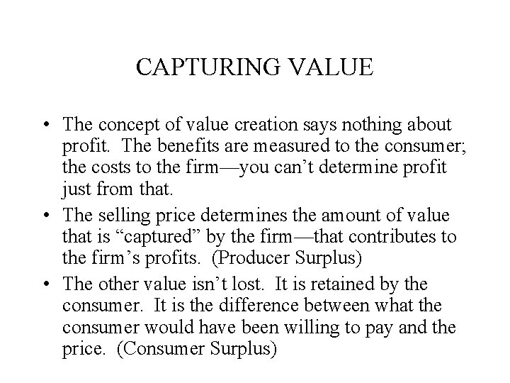 CAPTURING VALUE • The concept of value creation says nothing about profit. The benefits