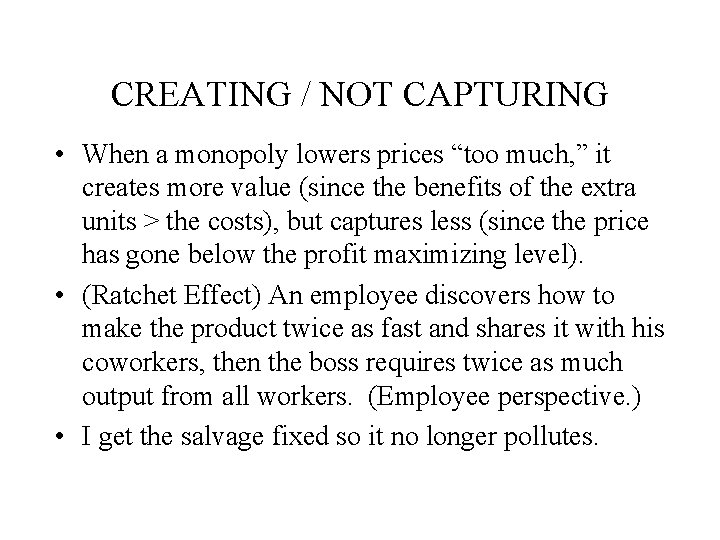 """CREATING / NOT CAPTURING • When a monopoly lowers prices """"too much, """" it"""