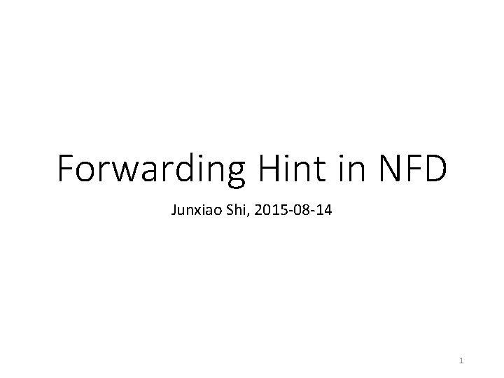 Forwarding Hint in NFD Junxiao Shi, 2015 -08 -14 1