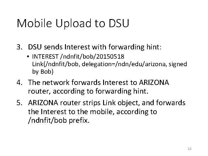 Mobile Upload to DSU 3. DSU sends Interest with forwarding hint: • INTEREST /ndnfit/bob/20150518