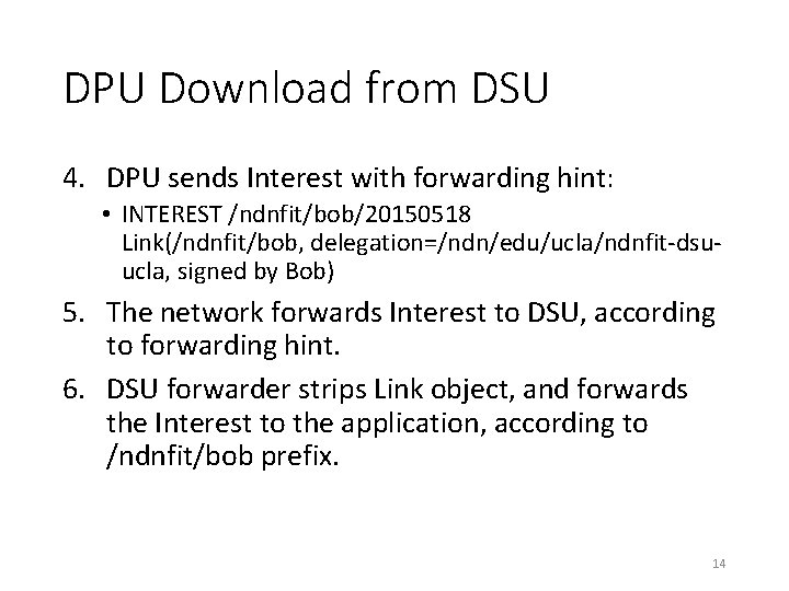 DPU Download from DSU 4. DPU sends Interest with forwarding hint: • INTEREST /ndnfit/bob/20150518