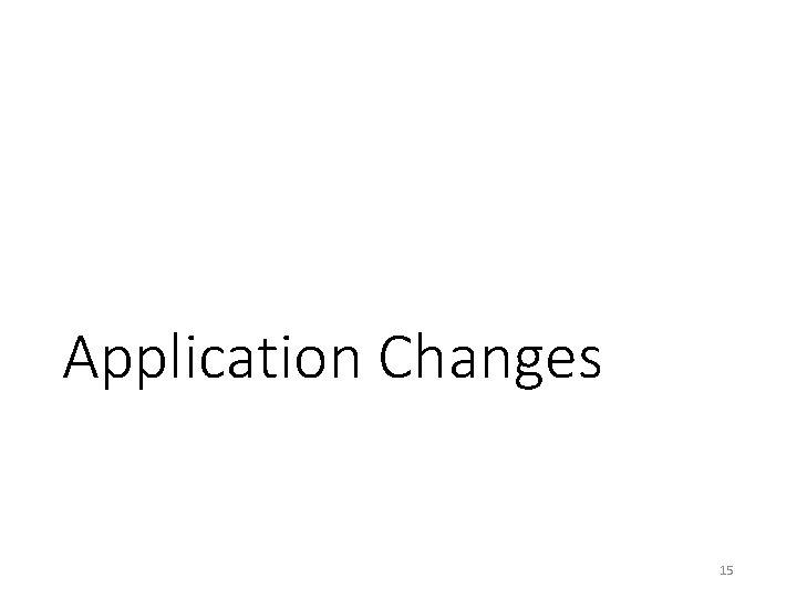 Application Changes 15