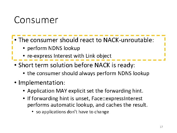 Consumer • The consumer should react to NACK-unroutable: • perform NDNS lookup • re-express