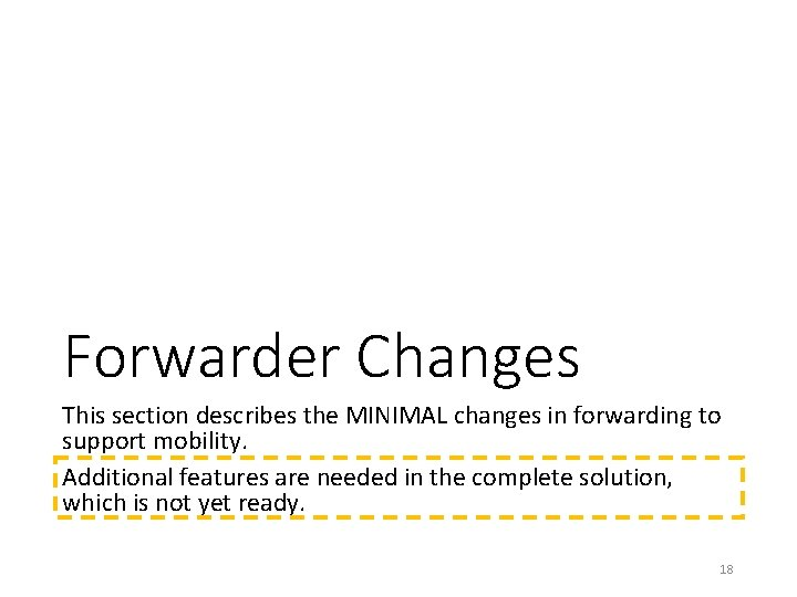Forwarder Changes This section describes the MINIMAL changes in forwarding to support mobility. Additional