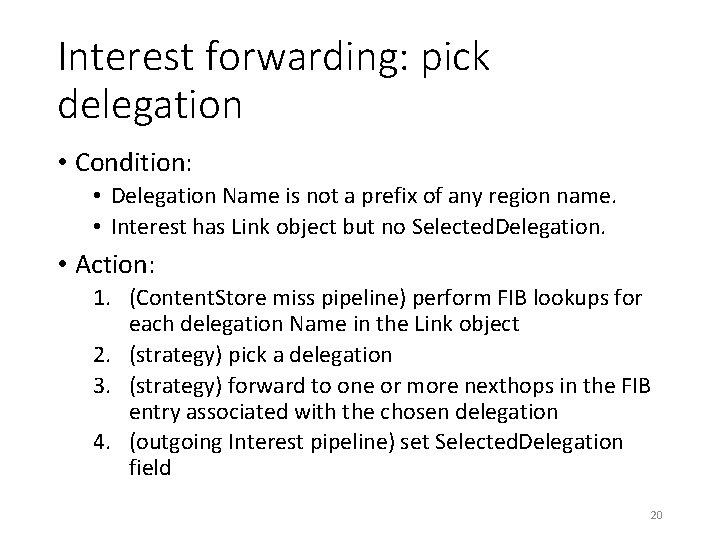 Interest forwarding: pick delegation • Condition: • Delegation Name is not a prefix of