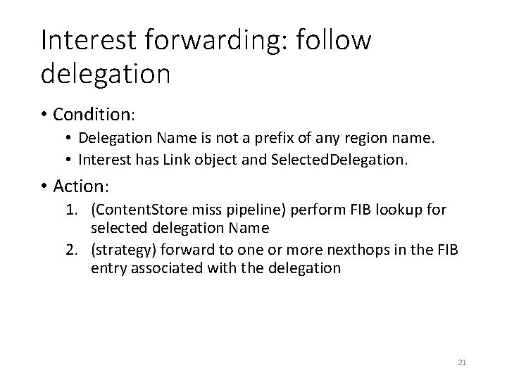 Interest forwarding: follow delegation • Condition: • Delegation Name is not a prefix of