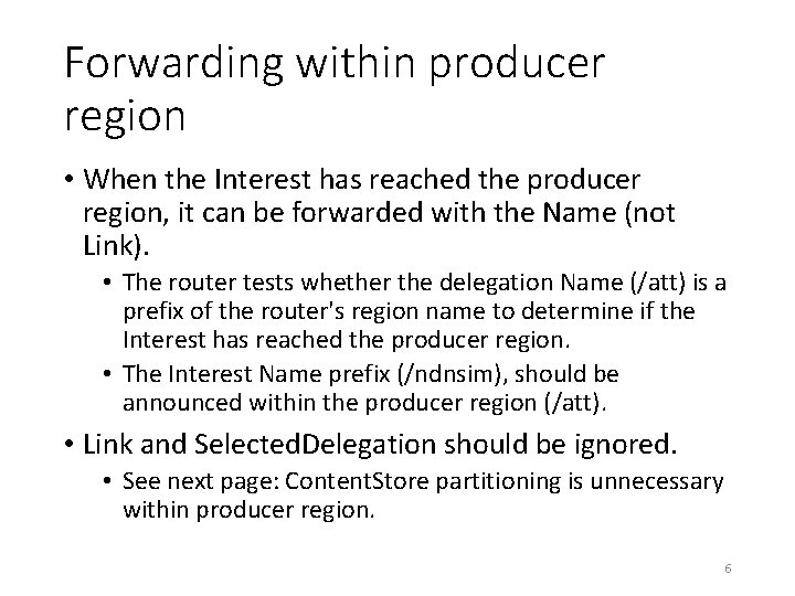 Forwarding within producer region • When the Interest has reached the producer region, it