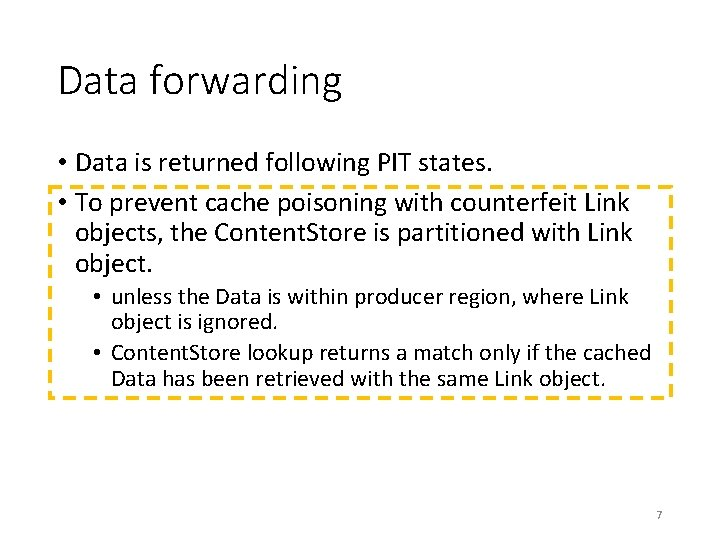 Data forwarding • Data is returned following PIT states. • To prevent cache poisoning