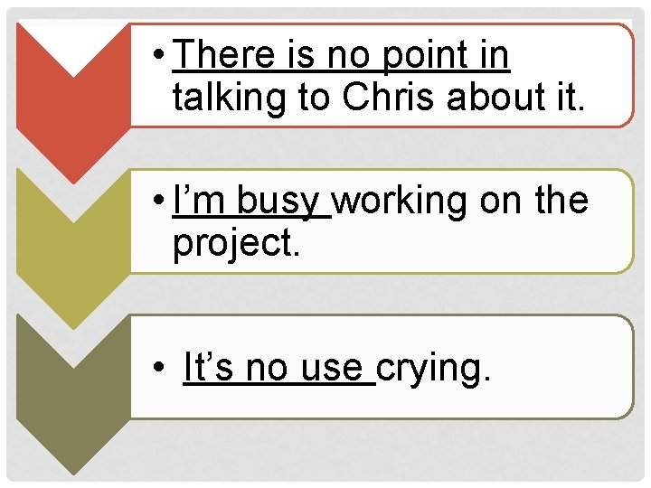• There is no point in talking to Chris about it. • I'm