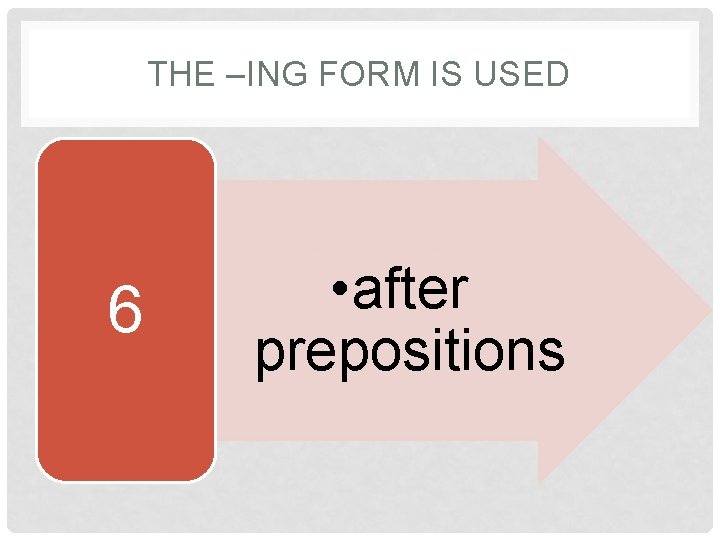 THE –ING FORM IS USED 6 • after prepositions