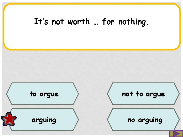 It's not worth … for nothing. to argue not to argue arguing no arguing
