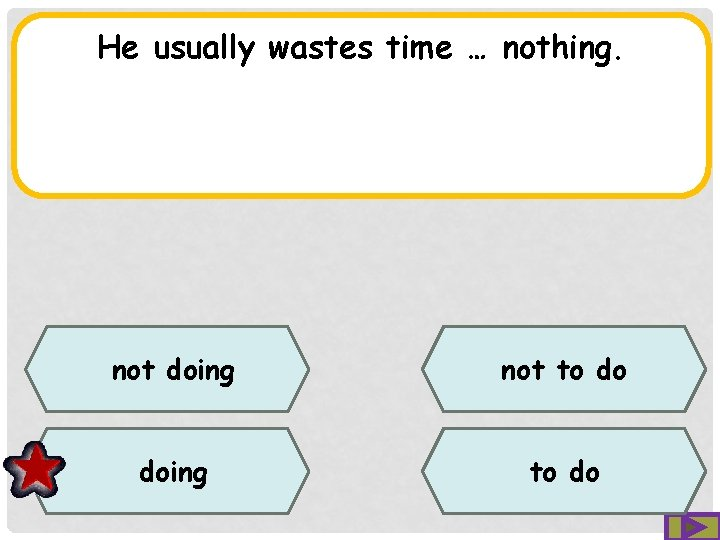 He usually wastes time … nothing. not doing not to do doing to do