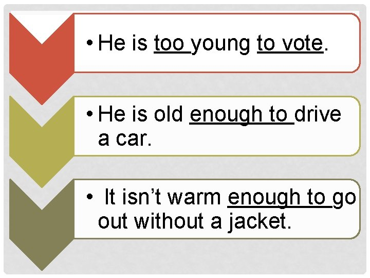 • He is too young to vote. • He is old enough to