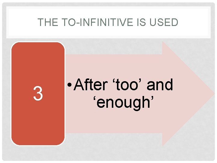 THE TO-INFINITIVE IS USED 3 • After 'too' and 'enough'