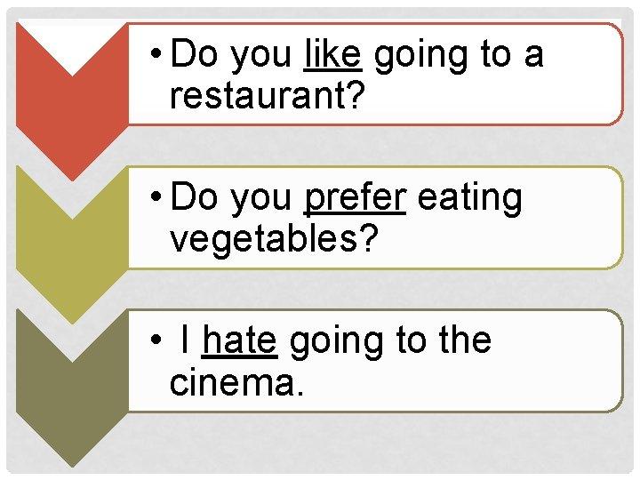 • Do you like going to a restaurant? • Do you prefer eating