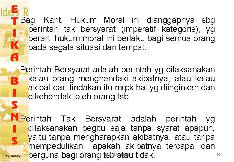 Bagi Kant, Hukum Moral ini dianggapnya sbg perintah tak bersyarat (imperatif kategoris), yg berarti