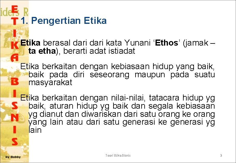 1. Pengertian Etika berasal dari kata Yunani 'Ethos' (jamak – ta etha), berarti adat