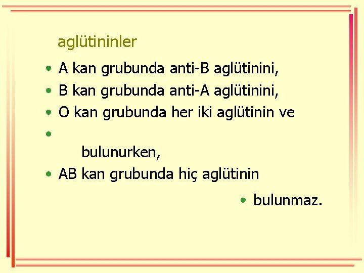 aglütininler • A kan grubunda anti-B aglütinini, • B kan grubunda anti-A aglütinini, •