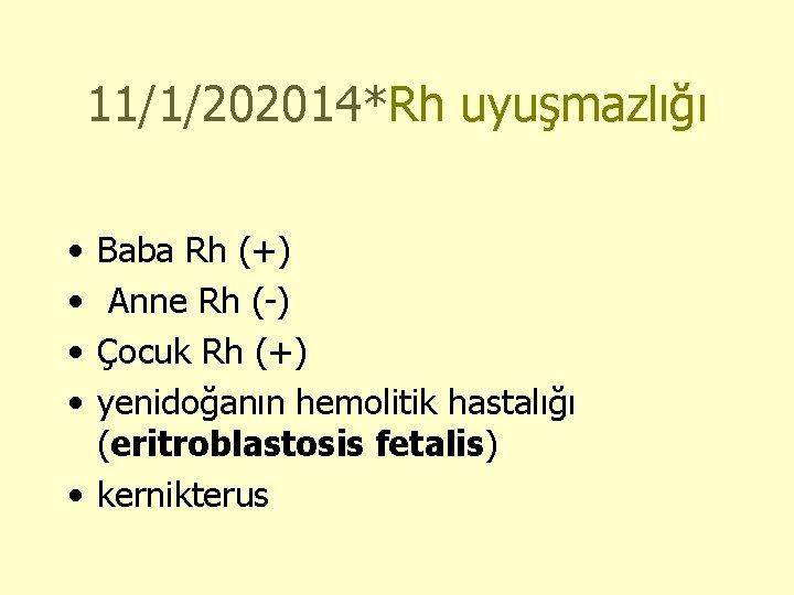 11/1/202014*Rh uyuşmazlığı • • Baba Rh (+) Anne Rh (-) Çocuk Rh (+) yenidoğanın