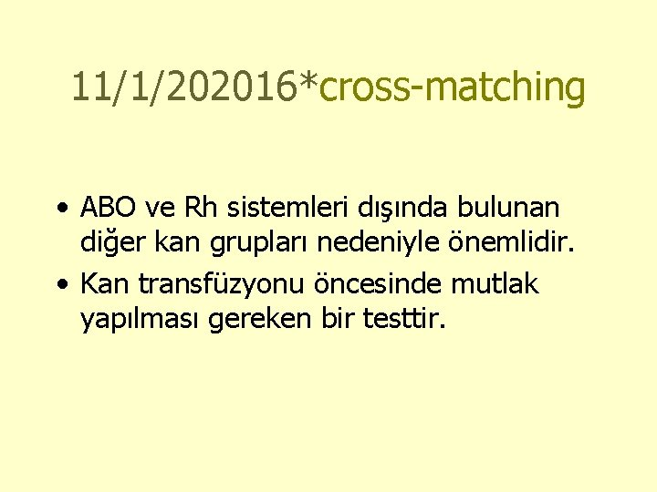 11/1/202016*cross-matching • ABO ve Rh sistemleri dışında bulunan diğer kan grupları nedeniyle önemlidir. •