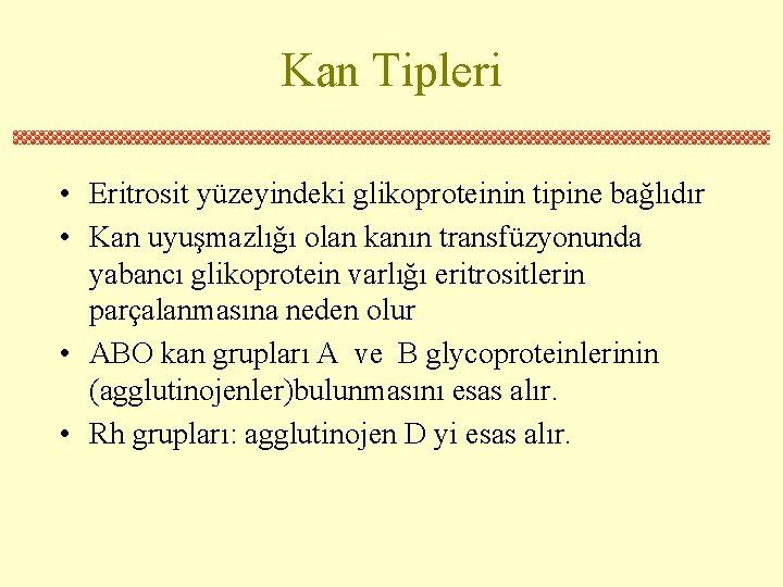 Kan Tipleri • Eritrosit yüzeyindeki glikoproteinin tipine bağlıdır • Kan uyuşmazlığı olan kanın transfüzyonunda