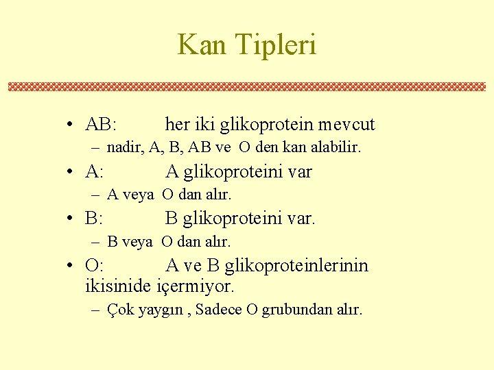 Kan Tipleri • AB: her iki glikoprotein mevcut – nadir, A, B, AB ve
