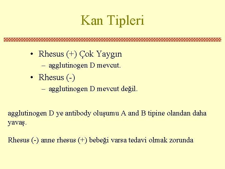 Kan Tipleri • Rhesus (+) Çok Yaygın – agglutinogen D mevcut. • Rhesus (-)