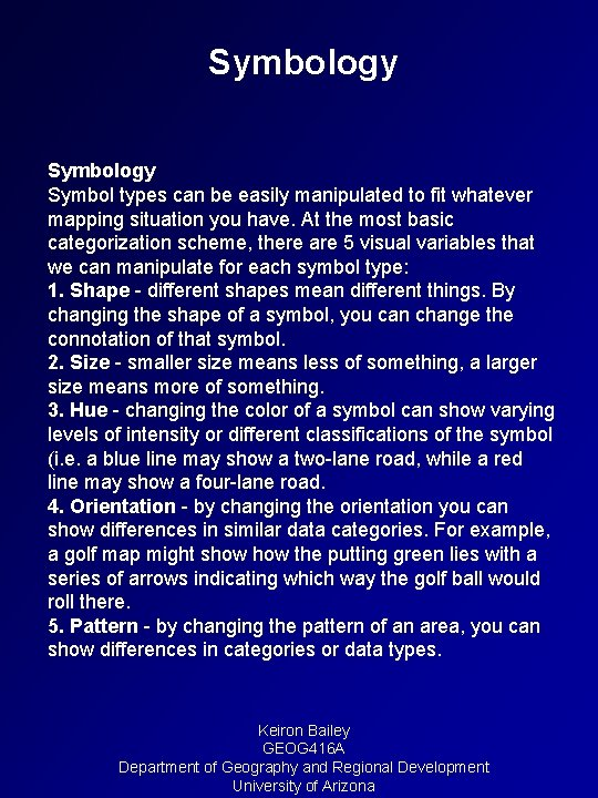 Symbology Symbol types can be easily manipulated to fit whatever mapping situation you have.