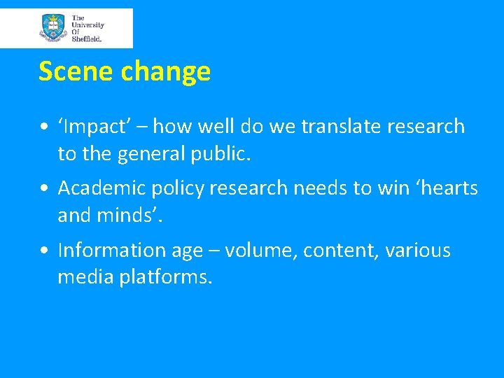 Scene change • 'Impact' – how well do we translate research to the general