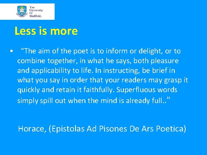 """Less is more • """"The aim of the poet is to inform or delight,"""