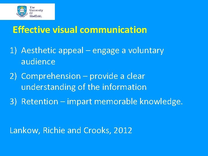 Effective visual communication 1) Aesthetic appeal – engage a voluntary audience 2) Comprehension –