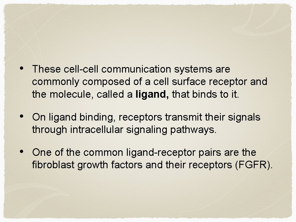• These cell-cell communication systems are commonly composed of a cell surface receptor