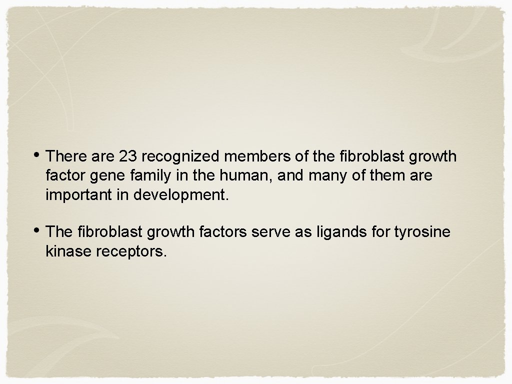 • There are 23 recognized members of the fibroblast growth factor gene family