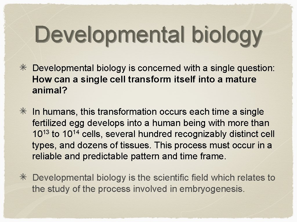 Developmental biology is concerned with a single question: How can a single cell transform