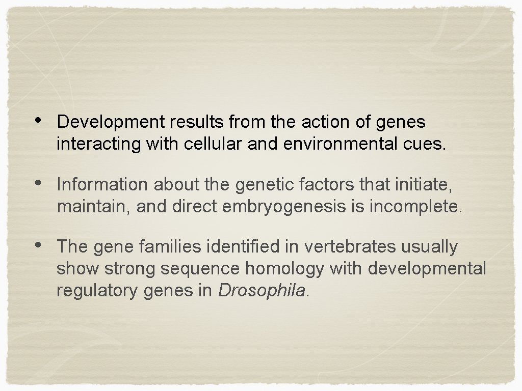 • Development results from the action of genes interacting with cellular and environmental