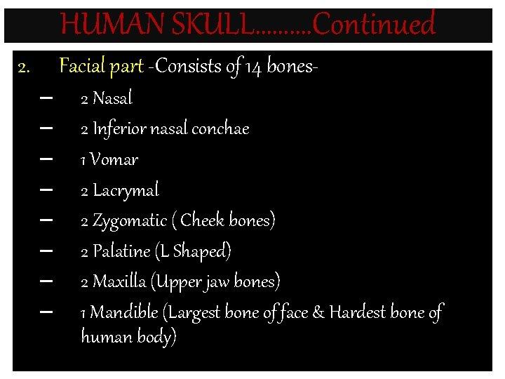HUMAN SKULL………. Continued 2. Facial part -Consists of 14 bones– – – – 2