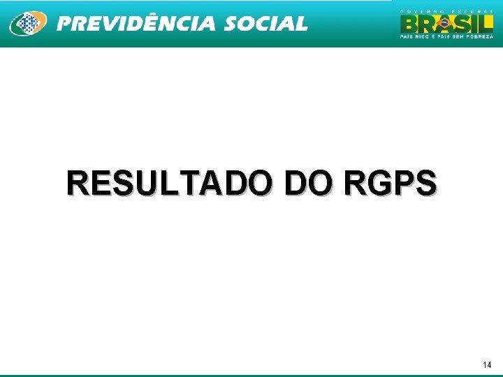 RESULTADO DO RGPS 14