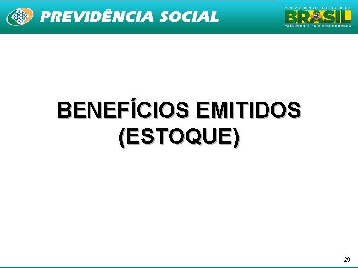 BENEFÍCIOS EMITIDOS (ESTOQUE) 29