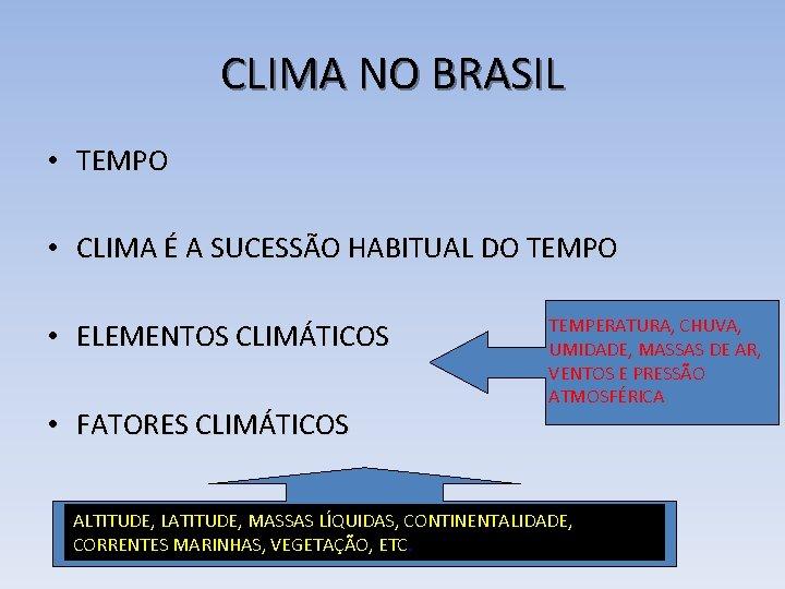 CLIMA NO BRASIL • TEMPO • CLIMA É A SUCESSÃO HABITUAL DO TEMPO •