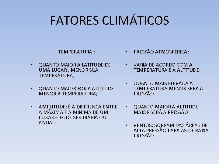 FATORES CLIMÁTICOS TEMPERATURA : • QUANTO MAIOR A LATITUDE DE UMA LUGAR , MENOR