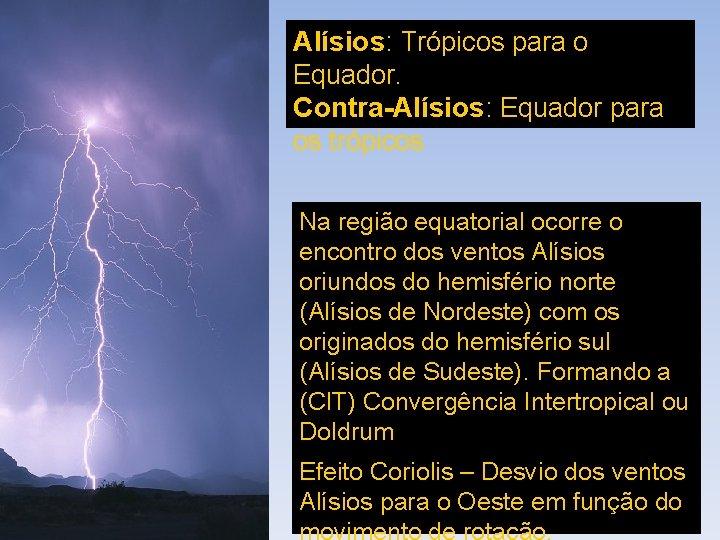 Alísios: Trópicos para o Equador. Contra-Alísios: Equador para os trópicos Na região equatorial ocorre