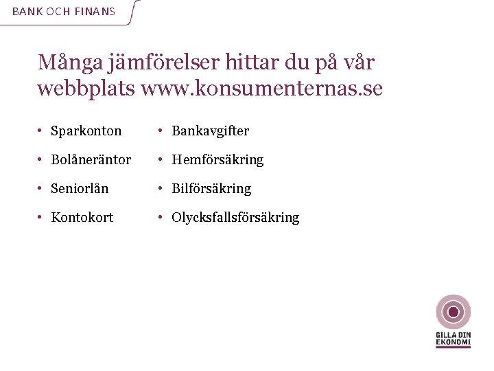 BANK OCH FINANS Många jämförelser hittar du på vår webbplats www. konsumenternas. se •