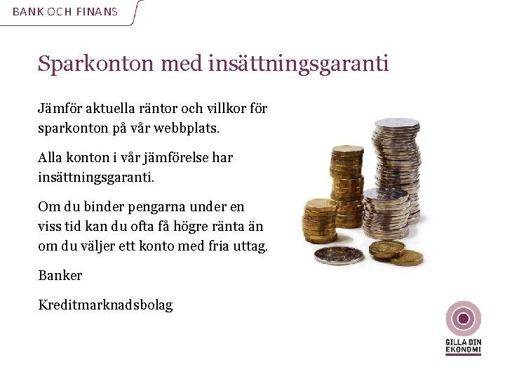 BANK OCH FINANS Sparkonton med insättningsgaranti Jämför aktuella räntor och villkor för sparkonton på