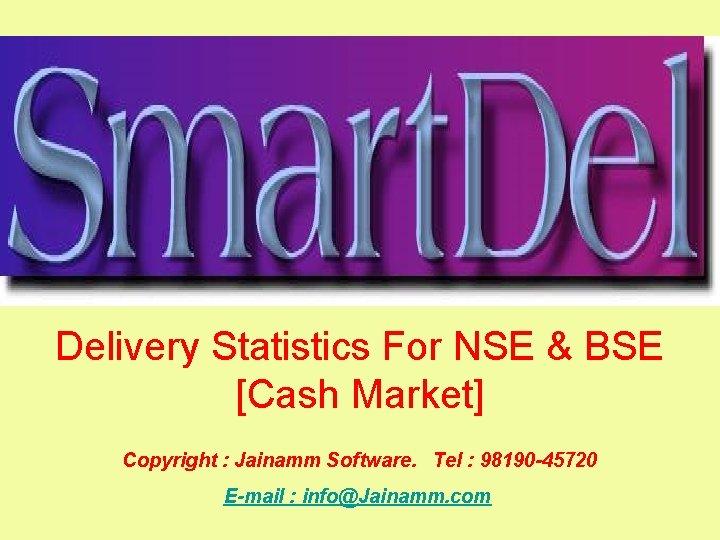Delivery Statistics For NSE & BSE [Cash Market] Copyright : Jainamm Software. Tel :