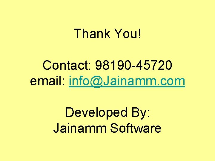 Thank You! Contact: 98190 -45720 email: info@Jainamm. com Developed By: Jainamm Software