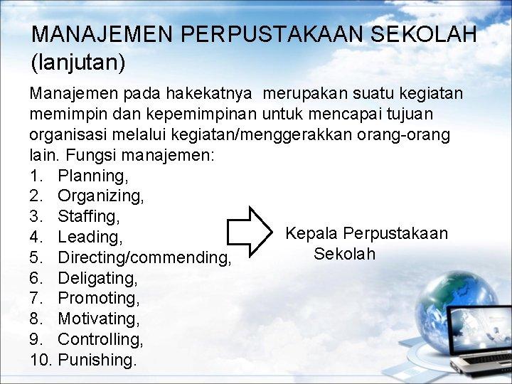 MANAJEMEN PERPUSTAKAAN SEKOLAH (lanjutan) Manajemen pada hakekatnya merupakan suatu kegiatan memimpin dan kepemimpinan untuk